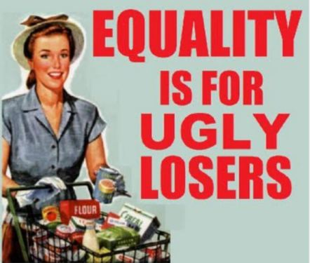 Equality is for ugly losers